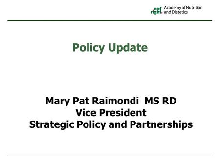 Policy Update Mary Pat Raimondi MS RD Vice President Strategic Policy and Partnerships.
