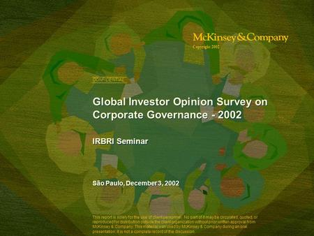 Global Investor Opinion Survey on Corporate Governance - 2002 IRBRI Seminar São Paulo, December 3, 2002 Copyright 2002 This report is solely for the use.