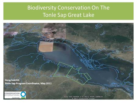 Biodiversity Conservation On The Tonle Sap Great Lake Heng Sokrith Tonle Sap Program Coordinator, May 2011.