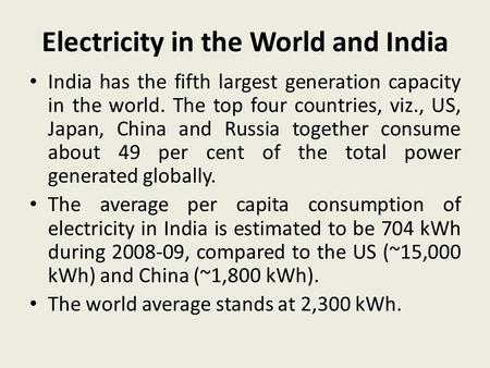 Electricity <strong>in</strong> the World and India India has the fifth largest generation capacity <strong>in</strong> the world. The top four countries, viz., US, Japan, China and Russia.