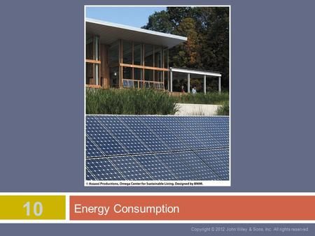Copyright © 2012 John Wiley & Sons, Inc. All rights reserved. 10 Energy Consumption.