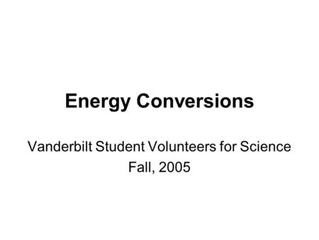 Energy Conversions Vanderbilt Student Volunteers for Science Fall, 2005.