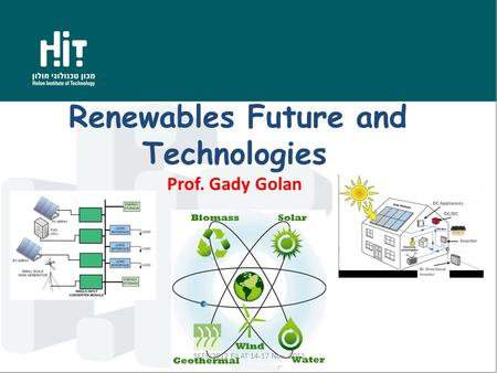 Renewables Future and Technologies Prof. Gady Golan SEEEI2012 EILAT 14-17 Nov. 2012.