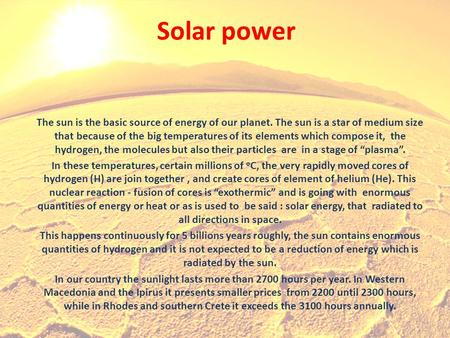 <strong>Solar</strong> power The sun is the basic source of energy of our planet. The sun is a star of medium size that because of the big temperatures of its elements.