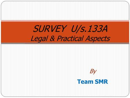 By Team SMR SURVEY U/s.133A Legal & Practical Aspects.