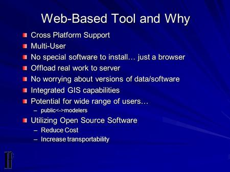 Web-Based Tool and Why Cross Platform Support Multi-User No special software to install… just a browser Offload real work to server No worrying about versions.