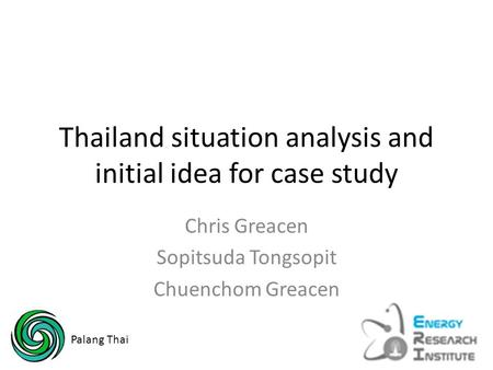 Thailand situation analysis and initial idea for case study Chris Greacen Sopitsuda Tongsopit Chuenchom Greacen Palang Thai.