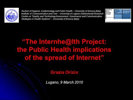 Section of Hygiene, Epidemiology and Public Health – University of Brescia (Italy) Institute of Communication and Care – University of Lugano (Switzerland)