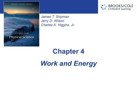 James T. Shipman Jerry D. Wilson Charles A. Higgins, Jr. Work and Energy Chapter 4.