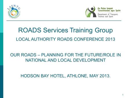 1 ROADS Services Training Group LOCAL AUTHORITY ROADS CONFERENCE 2013 OUR ROADS – PLANNING FOR THE FUTURE/ROLE IN NATIONAL AND LOCAL DEVELOPMENT HODSON.