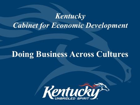 Kentucky Cabinet for Economic Development Doing Business Across Cultures.