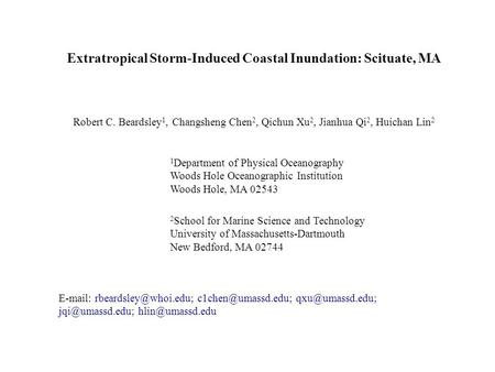 Extratropical Storm-Induced Coastal Inundation: Scituate, MA Robert C. Beardsley 1, Changsheng Chen 2, Qichun Xu 2, Jianhua Qi 2, Huichan Lin 2 2 School.
