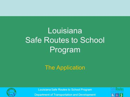Louisiana Safe Routes to School Program Department of Transportation and Development Louisiana Safe Routes to School Program The Application.