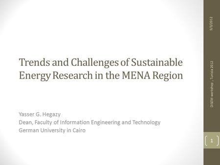 Trends and Challenges of Sustainable Energy Research in the MENA Region Yasser G. Hegazy Dean, Faculty of Information Engineering and Technology German.