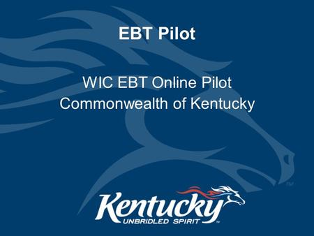 EBT Pilot WIC EBT Online Pilot Commonwealth of Kentucky.