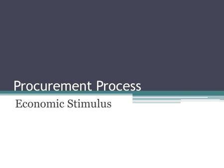 Procurement Process Economic Stimulus. Items to Be Discussed Professional Services Information Design Build vs. Conventional Where to Find Advertisements.