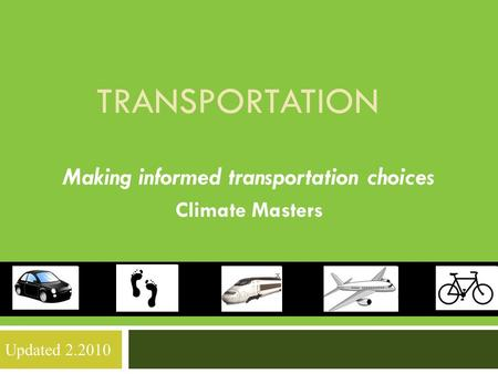 TRANSPORTATION Making informed transportation choices Climate Masters Updated 2.2010.
