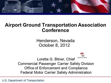 U.S. Department of Transportation Airport Ground Transportation Association Conference Henderson, Nevada October 8, 2012a Loretta G. Bitner, Chief Commercial.