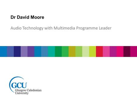 Dr David Moore Audio Technology with Multimedia Programme Leader.