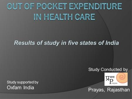 Results of study in five states of India Study Conducted by Study supported by Oxfam India Prayas, Rajasthan.