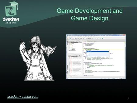 Game Development and Game Design academy.zariba.com 1.