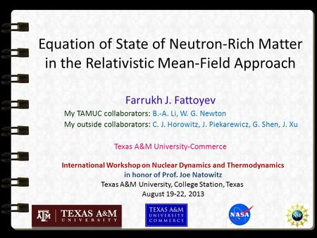 Equation of State of Neutron-Rich Matter in the Relativistic Mean-Field Approach Farrukh J. Fattoyev My TAMUC collaborators: B.-A. Li, W. G. Newton My.