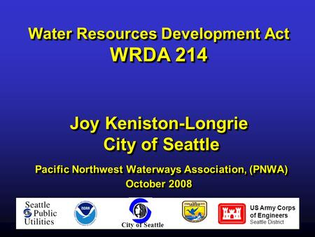 Water Resources Development Act WRDA 214 Joy Keniston-Longrie City of Seattle Pacific Northwest Waterways Association, (PNWA) October 2008 US Army Corps.