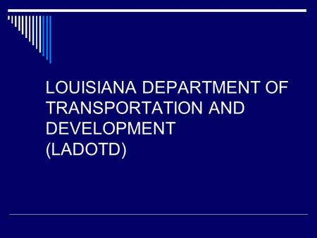 LOUISIANA DEPARTMENT OF TRANSPORTATION AND DEVELOPMENT (LADOTD)