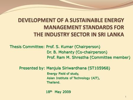 1 Thesis Committee: Prof. S. Kumar (Chairperson) Thesis Committee: Prof. S. Kumar (Chairperson) Dr. B. Mohanty (Co-chairperson) Dr. B. Mohanty (Co-chairperson)