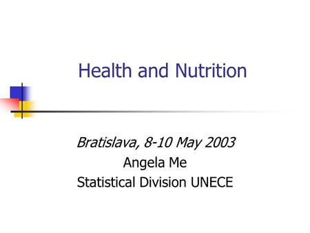 Health and Nutrition Bratislava, 8-10 May 2003 Angela Me Statistical Division UNECE.