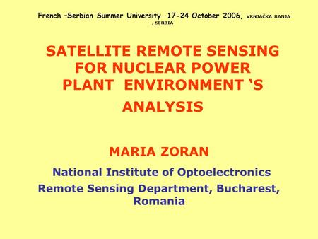 French –Serbian Summer University 17-24 October 2006, VRNJAČKA BANJA, SERBIA SATELLITE REMOTE SENSING FOR NUCLEAR <strong>POWER</strong> <strong>PLANT</strong> ENVIRONMENT 'S ANALYSIS MARIA.