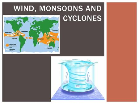 WIND, MONSOONS AND CYCLONES.  See Bos 157C: what is the most dangerous month for typhoons in Japan?  Cyclones = tr… storms which start above warm seawater.