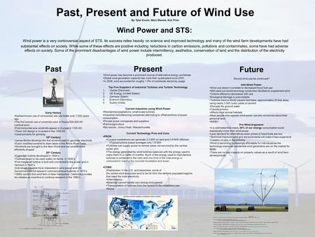 Past, Present and Future of Wind Use By Tyler Evans, Marc Massie, Ken Prior Wind Power and STS: Wind power is a very controversial aspect of STS. Its success.