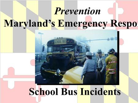 Prevention Maryland's Emergency Response School Bus Incidents.