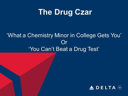 The Drug Czar 'What a Chemistry Minor in College Gets You' Or 'You Can't Beat a Drug Test'