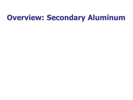 Overview: Secondary Aluminum