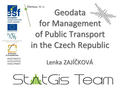 Geodata for Management of Public Transport in the Czech Republic Lenka ZAJÍČKOVÁ Olomouc, hl. n.