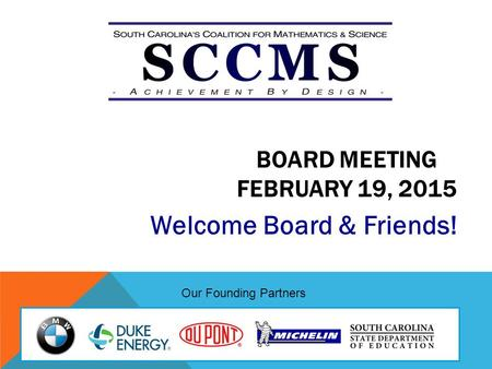 BOARD MEETING FEBRUARY 19, 2015 Welcome Board & Friends! Our Founding Partners.