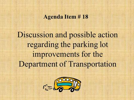 Discussion and possible action regarding the parking lot improvements for the Department of Transportation Agenda Item # 18.