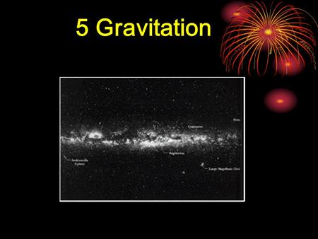 5 Gravitation. The Milky Way galaxy and the black hole.