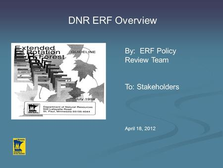 DNR ERF Overview By: ERF Policy Review Team To: Stakeholders April 18, 2012.
