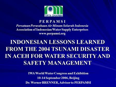 P E R P A M S I Persatuan Perusahaan Air Minum Seluruh Indonesia Association of Indonesian Water Supply Enterprises www.perpamsi.org IWA World Water Congress.