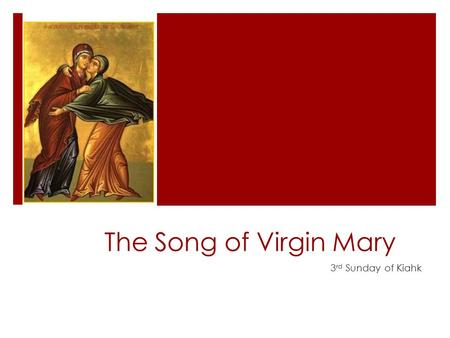 The Song of Virgin Mary 3 rd Sunday of Kiahk. (St. Augustine)  Open up their eyes, O Lord, to behold You, and be amazed by the beauty of Your truth,