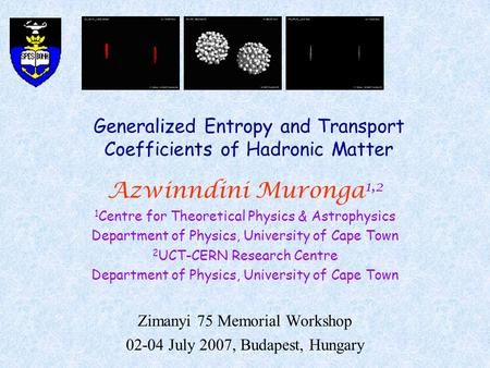 Generalized Entropy and Transport Coefficients of Hadronic Matter Azwinndini Muronga 1,2 1 Centre for Theoretical Physics & Astrophysics Department of.
