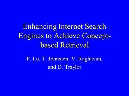 Enhancing Internet Search Engines to Achieve Concept- based Retrieval F. Lu, T. Johnsten, V. Raghavan, and D. Traylor.