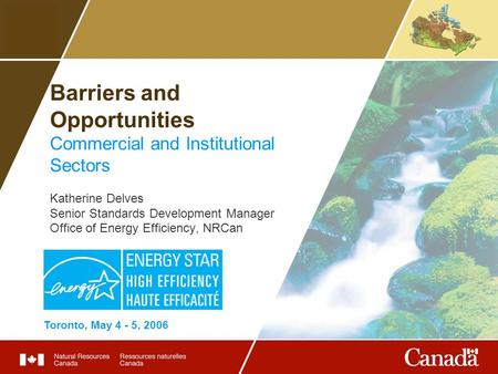 Barriers and Opportunities Commercial and Institutional Sectors Katherine Delves Senior Standards Development <strong>Manager</strong> Office of Energy Efficiency, NRCan.