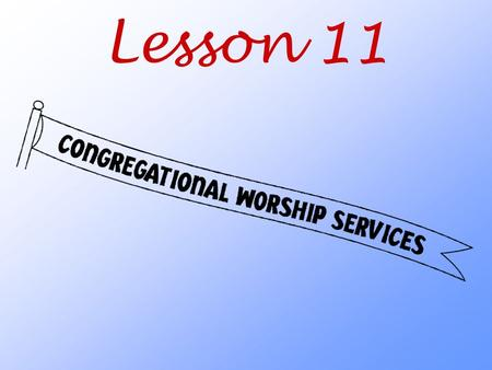 Lesson 11. Why does our congregation have worship services on Sunday and festival days?