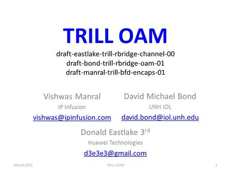 TRILL OAM draft-eastlake-trill-rbridge-channel-00 draft-bond-trill-rbridge-oam-01 draft-manral-trill-bfd-encaps-01 Donald Eastlake 3 rd Huawei Technologies.