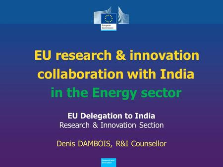 Policy Research and Innovation Research and Innovation EU research & innovation collaboration with India in the Energy sector EU Delegation to India Research.