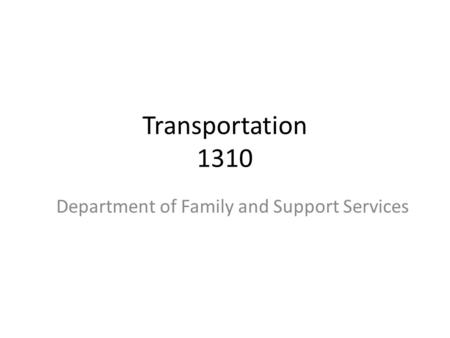 Transportation 1310 Department of Family and Support Services.